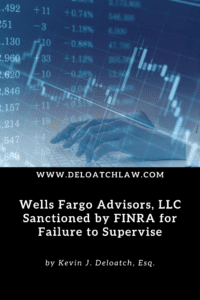 Wells Fargo Advisors, LLC Sanctioned by FINRA for Failure to Supervise