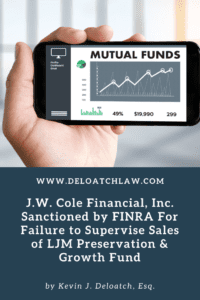 J.W. Cole Financial, Inc. Sanctioned by FINRA For Failure to Supervise Sales of LJM Preservation & Growth Fund (1)