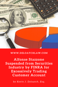 Alfonse Stazzone Suspended from Securities Industry by FINRA for Excessively Trading Customer Account